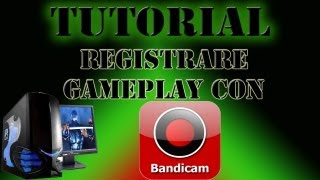 Tutorial - Bandicam: registrare gameplay da PC