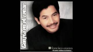 Necesito de ti | Francisco Orantes