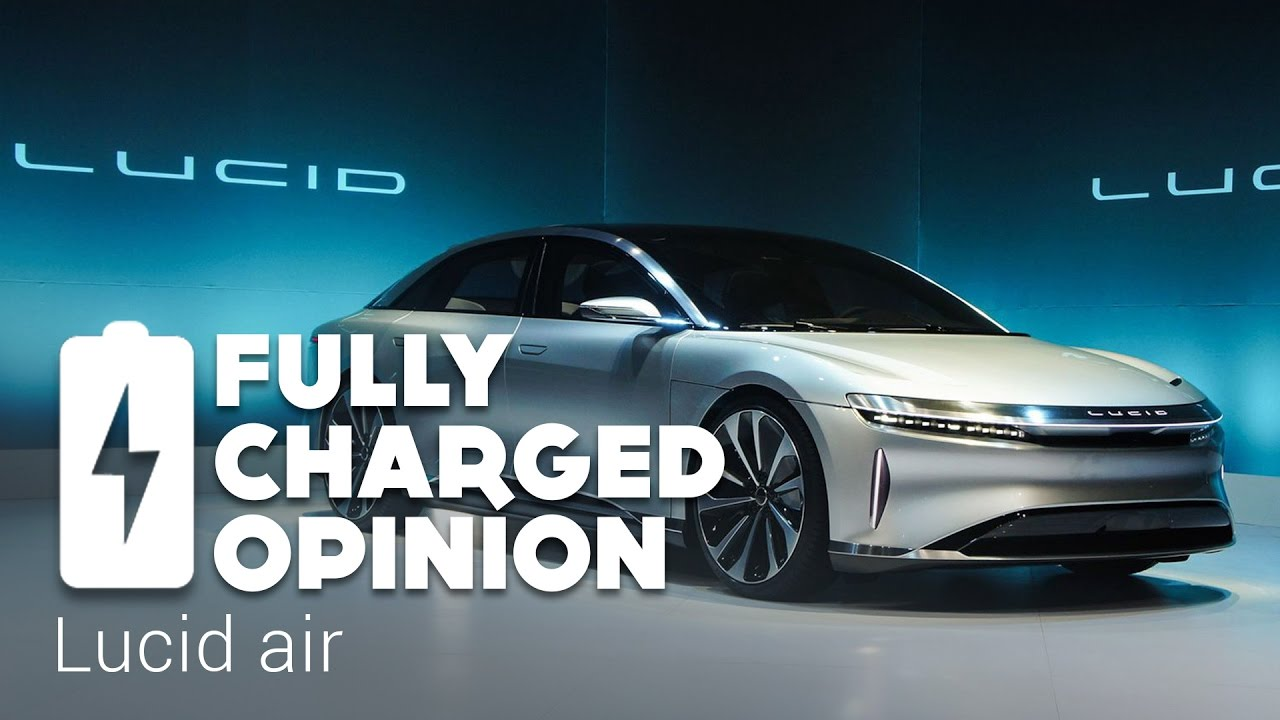 Lucid Air Fully Charged Opinion Youtube