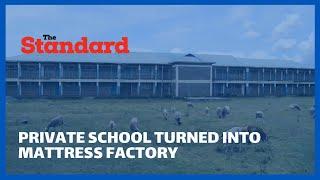 Investor turns Private School into a mattress factory in Njoro, Nakuru County