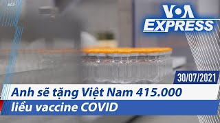 Anh sẽ tặng Việt Nam 415.000 liều vaccine COVID   Truyền hình VOA 30/7/21