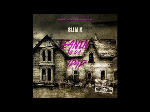 Slim K - LEANIN IN DA TRAP [Full Mixtape Stream]