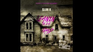 Slim K - LEANIN IN DA TRAP [Full Mixtape Stream]