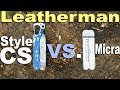 Leatherman Micra and Style CS Review.   Plus Comparisons to Swiss Army Knife