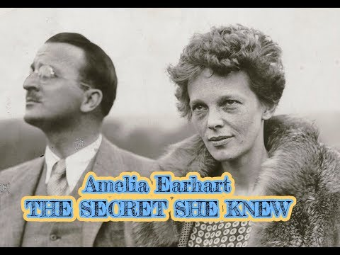 AMELIA EARHART- THE SECRET SHE KNEW
