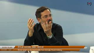 Eksik Olan: Öyle güzel bir yer ki Konuk: Murat Gülsoy