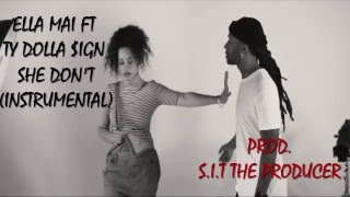 Download Ella Mai - She Don't Ft. TyDolla $ign [Instrumental] | Prod. S.I.T The Producer MP3 song and Music Video