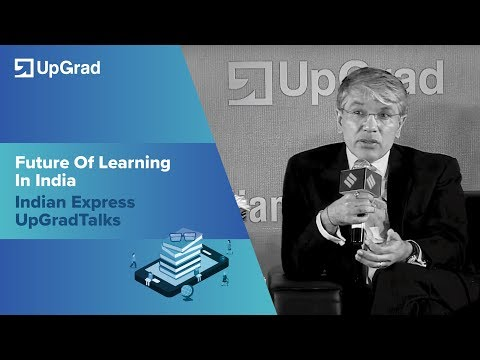 Future Of Learning In India - Indian Express UpGradTalks