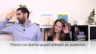 How to deal with a drama queen?