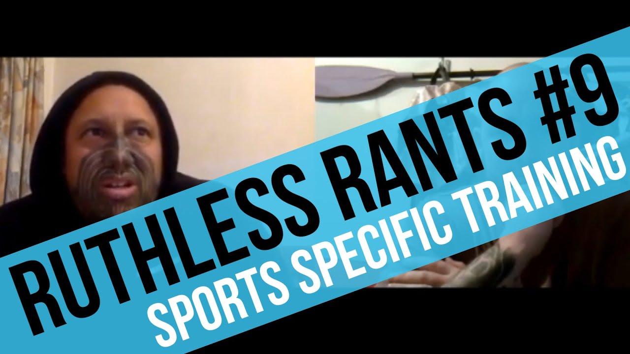 Ruthless Rants #9 - Sports Specific Training