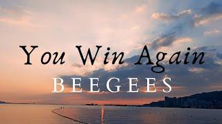 BEEGEES - YOU WIN AGAIN Lyrics