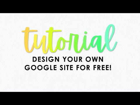 T U T O R I A L : Design a website for free using Google Sites