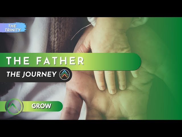 Grow | The Trinity | Part 2: The Father