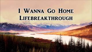 Inspirational Country Songs Collection - I WANNA GO HOME by Lifebreakthrough
