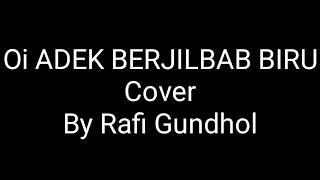 Oi Adek Berjilbab Biru cover Rafi Gundhol.mp3