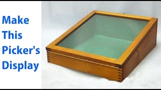 Making A Pickers Display Box - A Woodworkweb.com Woodworking Video