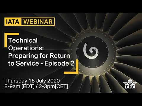 IATA Webinar: Technical Operations Preparing for Return to Service. Episode 2