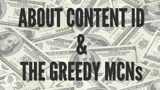 MCN FOLLOW-UP - CONTENT ID, & THE GREEDY MCNs