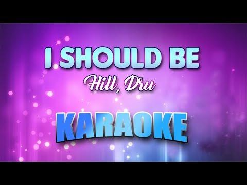 Hill, Dru - I Should Be (Karaoke version with Lyrics)