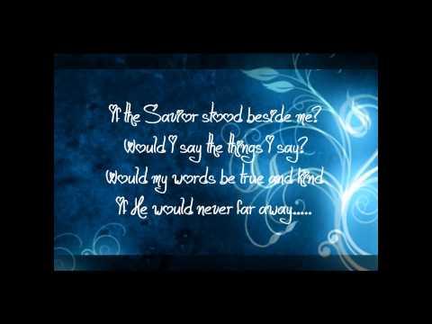 If the Savior stood beside me with lyrics