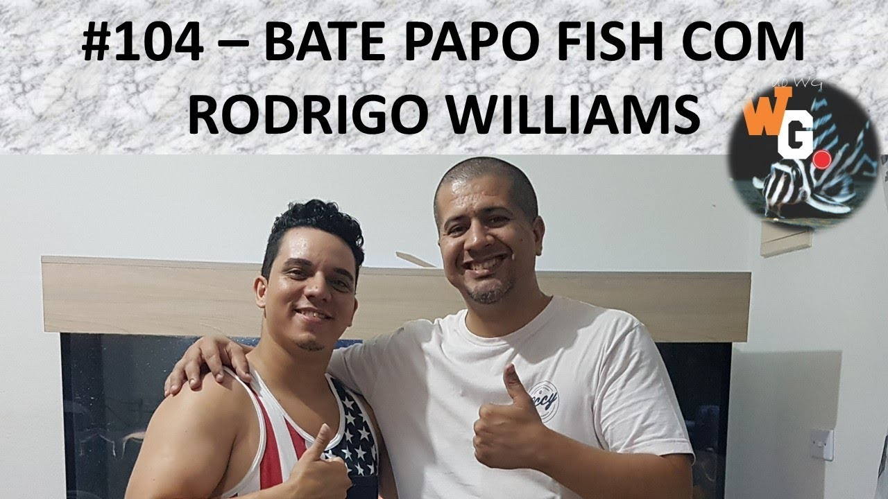 Bate Papo Fish com Rodrigo Williams - #104