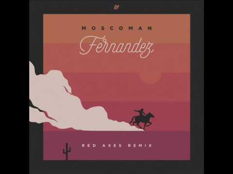 Moscoman - Fernandez (Red Axes Remix)