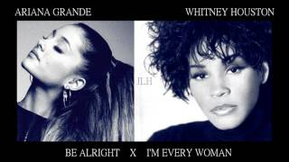 Whitney Houston & Ariana Grande - I'm Every Woman (Be Alright Mashup)