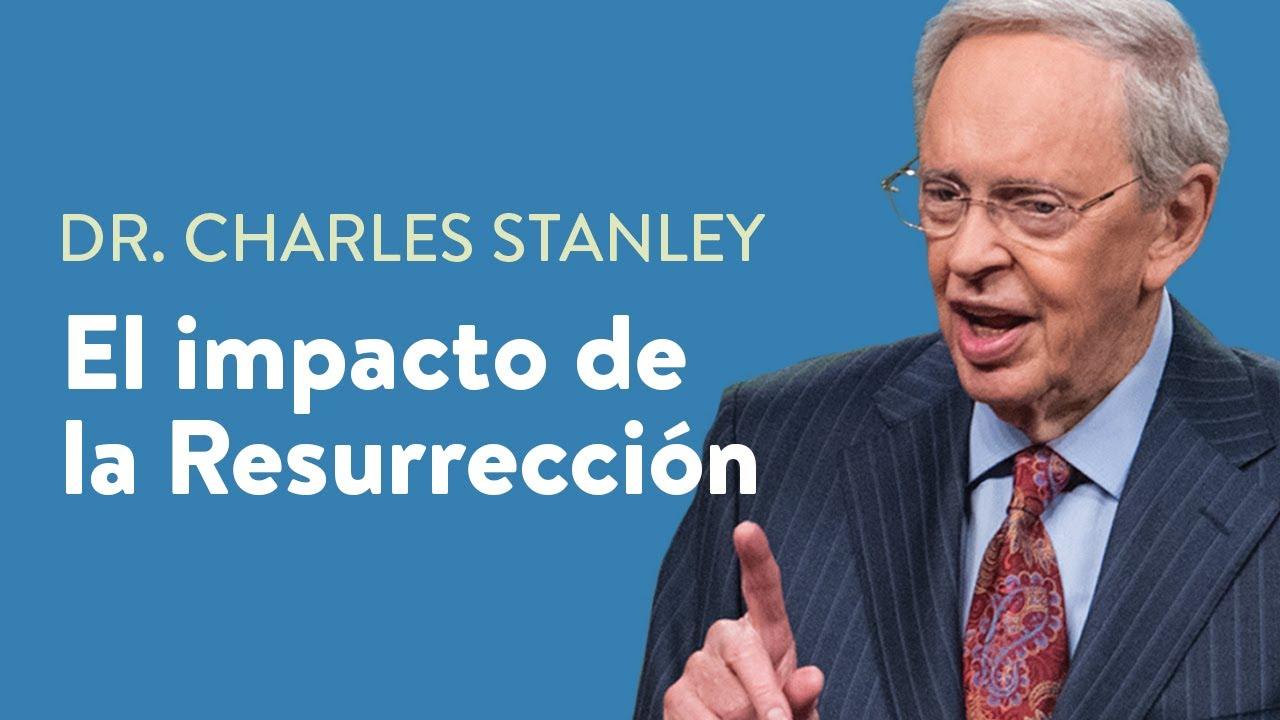 El impacto de la Resurrección – Dr. Charles Stanley