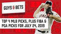 Guys & Bets: Top 4 MLB Picks, Plus FIBA and PGA Picks