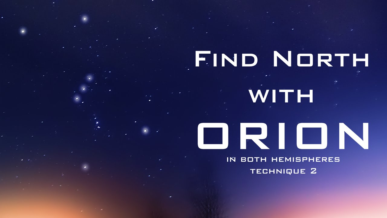 Find North with the Stars   Orion   Second Technique    Northern and     Find North with the Stars   Orion   Second Technique    Northern and  Southern Hemisphere    YouTube