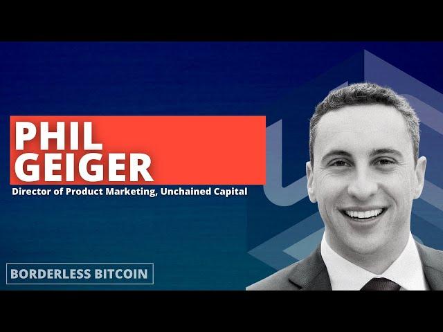 Phil Geiger из Unchained Capital (BorderlessBitcoin S01E03)