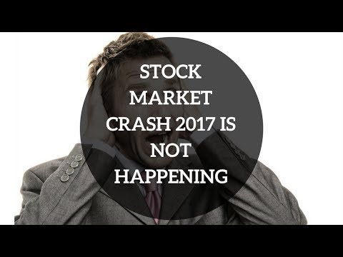 Stock Market Crash 2017 Is Not Happening…Here's The Proof