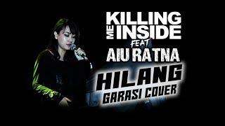KILLING ME INSIDE feat AIU HILANG Garasi Cover Video Clip