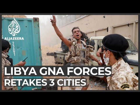 Libya: Tripoli gov't retakes three cities from Haftar's forces