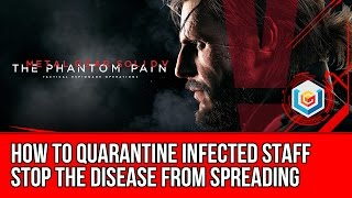 Metal Gear Solid V: The Phantom Pain - How to Quarantine Infected Staff (Stop the Disease)