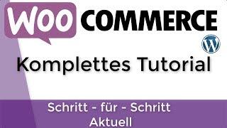Woocommerce Tutorial Deutsch | Wordpress Shop Anleitung 2018