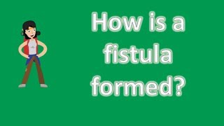 How is a fistula formed ? | Best Health Channel
