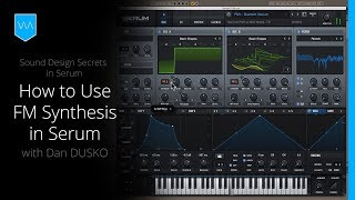 Sound Design Secrets in Serum: How to Use FM Synthesis in Serum