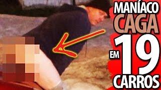 MANÍACO CAGA EM DEZENOVE CARROS