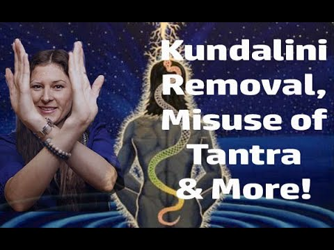 Removing The Kundalini, Misuse of Tantric Teachings & More!
