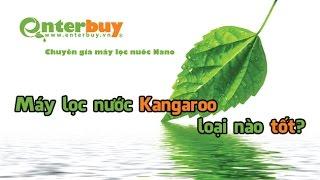 [Máy lọc nước Enterbuy] Máy lọc nước Kangaroo loại nào tốt