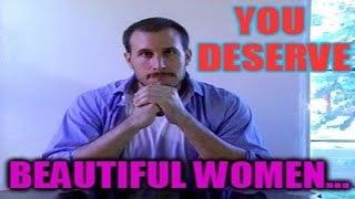 You Deserve Beautiful Women....