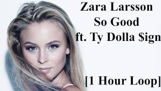 Zara Larsson - So Good ft. Ty Dolla $ign [1 Hour Loop] HD
