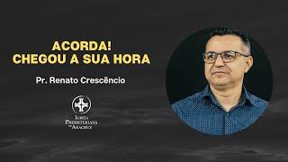 Palavra Viva | Acorda! Chegou a sua hora. | Pr. Renato Crescêncio
