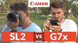 Canon SL2 vs Canon G7x! Which Is The Best Camera For Youtube 2018?