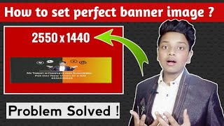 YouTube Channel Art Size Problem Solved ! Youtube ka cover photo perfect set kaise kre |