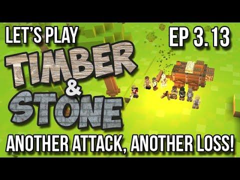 Timber and Stone -3.13- Another Attack, Another Fire, Another Loss!   (Let's Play Season 3 – v1.43)