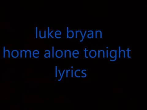 luke bryan home alone tonight lyrics