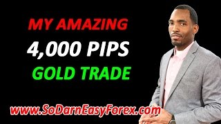 My AMAZING 4000 Pip Gold Trade - So Darn Easy Forex