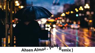 Ahsen Almaz - Yak ( Remix ) 🔥